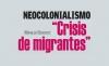 """EL ARTE DE LA GUERRA: NEOCOLONIALISMO """"Crisis de migrantes"""""""