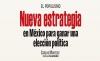 EL POPULISMO Nueva estrategia en México para ganar una elección política