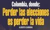 Colombia, donde: Perder las elecciones es perder la vida