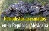Periodistas asesinados en la República Mexicana
