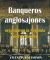 Banqueros anglosajones organizaron la Segunda Guerra Mundial