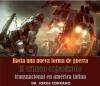 Hacia una nueva forma de guerra. El crimen organizado transnacional en américa latina