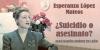 Esperanza López Mateos ¿Suicidio o asesinato?