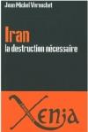 Irán, la destrucción necesaria (1a parte)