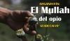 Afganistán  El Mullah del opio