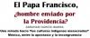 El Papa Francisco, ¿hombre enviado por la Providencia?