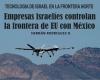 Empresas israelíes controlan la frontera de EE.UU. con México