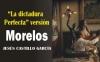 """""""La Dictadura Perfecta"""" versión Morelos"""